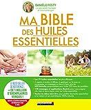Ma bible des huiles essentielles : Nouvelle édition augmentée entièrement mise à jour