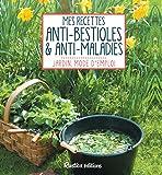 Mes recettes anti-bestioles & anti-maladies