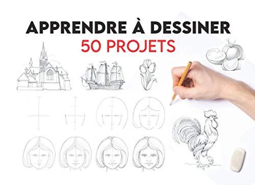 Apprendre à dessiner 50 projets: de dessin étape par étape (livres de dessin pour débutants) Kit apprendre a dessiner / Manuel complet du dessinateur / Livre apprendre a dessiner enfant