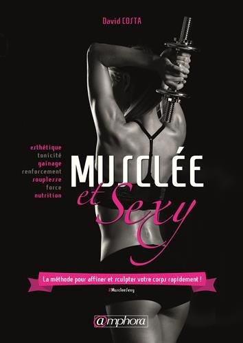 Musclée et Sexy - La méthode pour affiner et sculpter votre corps rapidement !