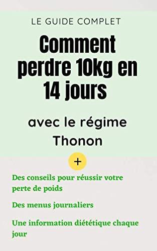 Comment perdre 10kg en 14 jours avec le régime Thonon: une méthode efficace et rapide pour perdre du poids