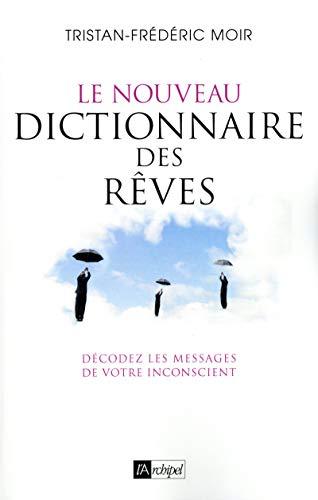 Le nouveau dictionnaire des rêves - Décodez les messages de votre inconscient