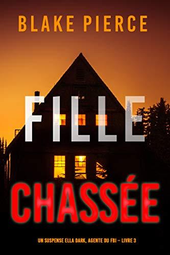 Fille chassée (Un Thriller à Suspense d'Ella Dark, FBI – Livre 3)