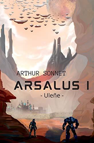 Arsalus I: science-fiction, space opera, roman aventure | fiction 2019-2020 | Livre adolescent, ado, enfant, adulte | premiere partie - partie 1