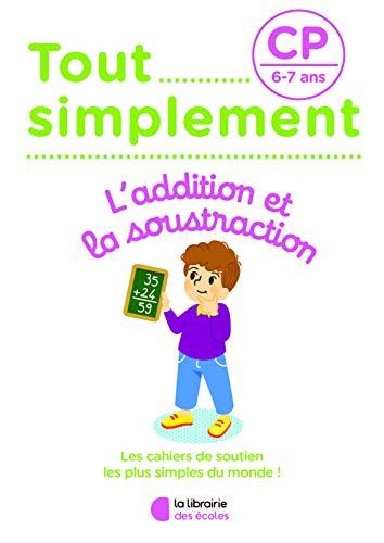 Tout Simplement - L' addition et la soustraction CP - 6-7 ans (2021)