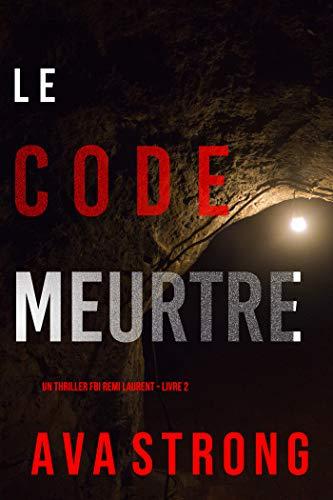 Le Code Meurtre (Un thriller FBI Remi Laurent – Livre 2)