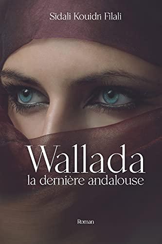 Wallada, la dernière andalouse.: Roman historique. Andalousie médiévale.