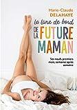 Le livre de bord de la future maman: Ses neufs premiers mois, semaine après semaine