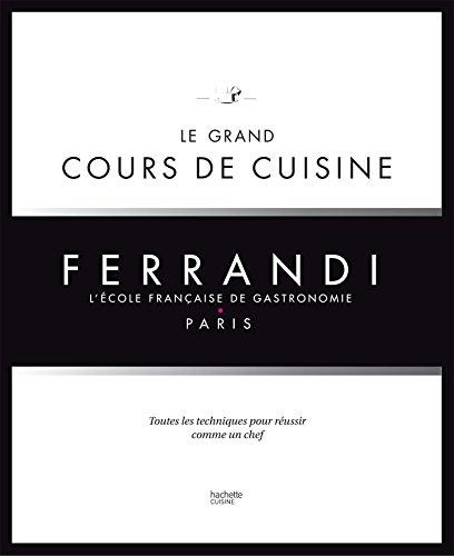 Le grand cours de cuisine FERRANDI: L'école française de gastronomie