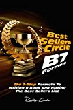 Best Seller's Circle B7 Formula: The 7 Step Formula To Hitting The Best Sellers List
