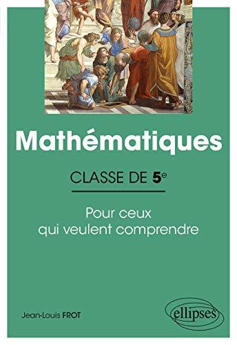 Mathématiques 5e: Pour ceux qui veulent comprendre