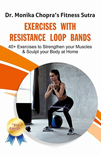Exercises with Resistance Loop Bands: 40+ Exercises to Strengthen your Muscles & Sculpt your Body at Home