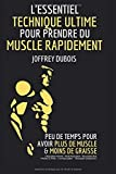 L'ESSENTIEL : TECHNIQUE ULTIME POUR PRENDRE DU MUSCLE RAPIDEMENT : ( Musculation Homme - Kindle Musculation - Musculation Bras - Prendre Du Poids -  Livre Musculation  -  Musculation programme )