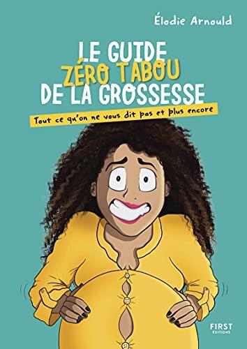 Le guide zéro tabou de la grossesse par Elodie Arnould - Tout ce qu'on ne vous dit pas et plus encore