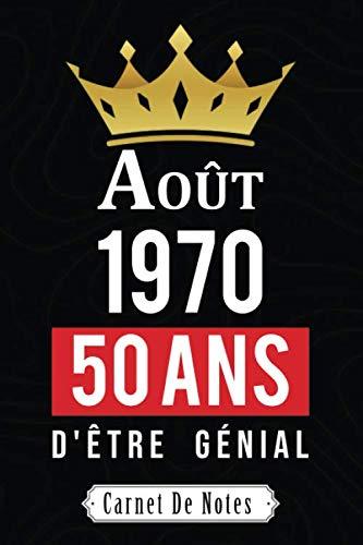 Août 1970 50 ANS d'être génial: carnet de note pour naissance cadeux - anniversaire 50 ANS femme et homme - livre naissance - idee cadeau pour homme ... livre naissance cadeau - cadeau original 2020
