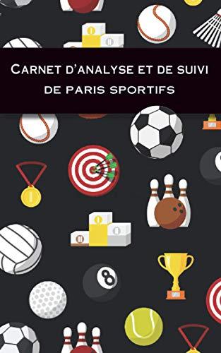 Carnet d'analyse et de suivi de paris sportifs: Analysez vos paris sportifs : pages de pari et d'analyse pour vos statistiques et page de combiné ou système. Cadeau idéal pour parieurs