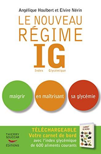 Le Nouveau régime IG: Maigrir en maîtrisant sa glycémie (Index glycémique)
