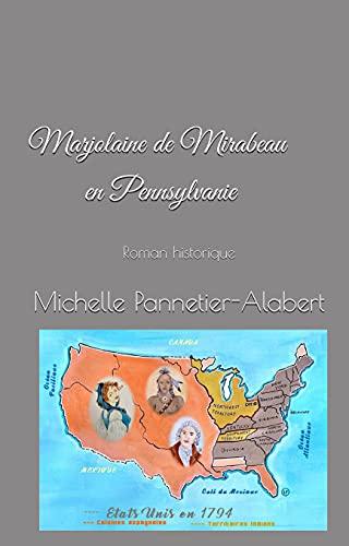 Marjolaine de Mirabeau en Pennsylvanie: Roman historique