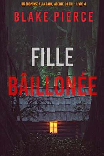Fille, Bâillonnée (Un Thriller à Suspense d'Ella Dark, FBI – Livre 4)