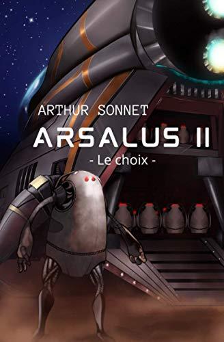 Arsalus II – Le choix: livre de science-fiction - partie 2 - roman de science fiction adulte | Idée de cadeau à lire pour noël ou anniversaire | Hard SF – Space-opera | livre pour ado | Arthur Sonnet