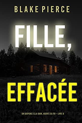 Fille, Effacée (Un Thriller à Suspense d'Ella Dark, FBI – Livre 6)