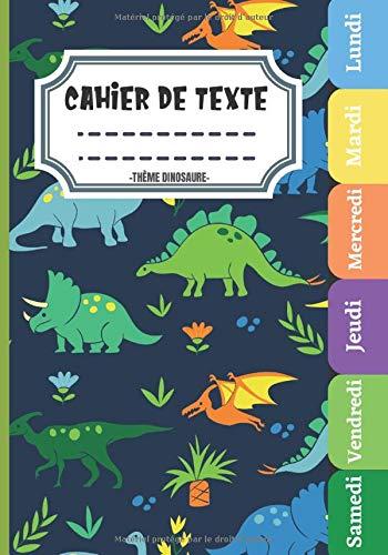 Thème dinosaure Cahier De Texte: Pour la rentrée scolaire, pratique pour Toutes les matières (Leçons et devoirs)