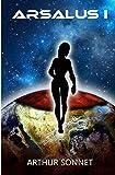 Arsalus I: science-fiction, space opera, roman aventure   fiction 2019-2020   Livre adolescent, ado, enfant, adulte   premiere partie - partie 1