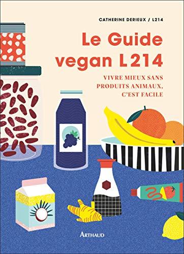 Le Guide Vegan L214: Vivre mieux sans produits animaux, c'est facile