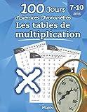 Les tables de multiplication - 100 Jours d'Exercices Chronométrés: CE2 / CM1 7-10 ans, Exercices de Mathématiques, Multiplication - Chiffres 0-12, ... pour s'entrainer – Avec Corrigé