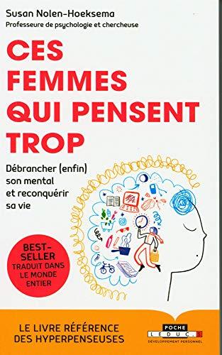 Ces femmes qui pensent trop : Débrancher (enfin) son mental et reconquérir sa vie