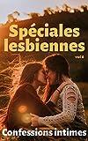 Spéciales lesbiennes (vol 6): Confessions intimes, sexes entre adultes, histoires érotiques, amour; fantasme