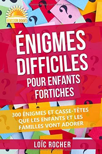 Énigmes Difficiles Pour Enfants Fortiches: 300 Énigmes Et Casse-Têtes Que Les Enfants Et Les Familles Vont Adorer