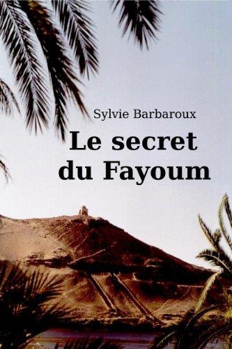 Le secret du Fayoum - Roman Égypte ancienne et contemporaine - Voyage historique antique