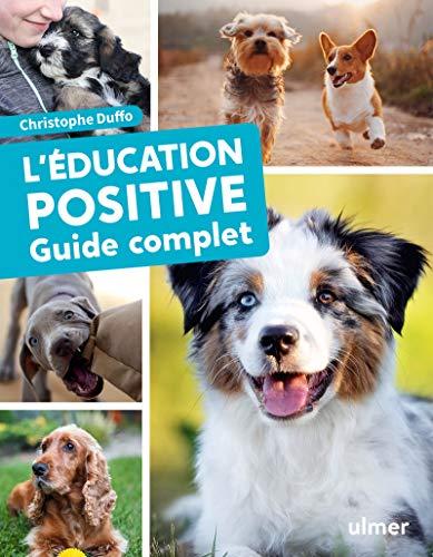 L'éducation positive du chien - Guide complet