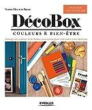 DécoBox: Couleurs et bien-être. L'énergie des couleurs et les bonnes associations pour réinventer votre intérieur. Un guide + un nuancier