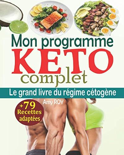 Mon programme keto complet: Le grand livre du régime cétogène avec un plan de repas détaillé de 28 jours, un plan d'exercices, un soutien émotionnel quotidien + 79 recettes cétogènes adéquates