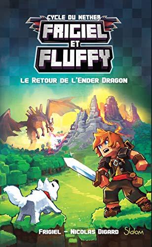 Frigiel et Fluffy, tome 1 : Le Retour de l'Ender Dragon - Minecraft