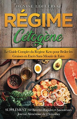 RÉGIME CÉTOGÈNE:Le Guide Complet du Régime Keto pour Brûler les Graisses en Excès Sans Mourir de Faim. SUPPLÉMENT: 60 Recettes Rapides et Savoureuses Journal Alimentaire de 2 Semaines