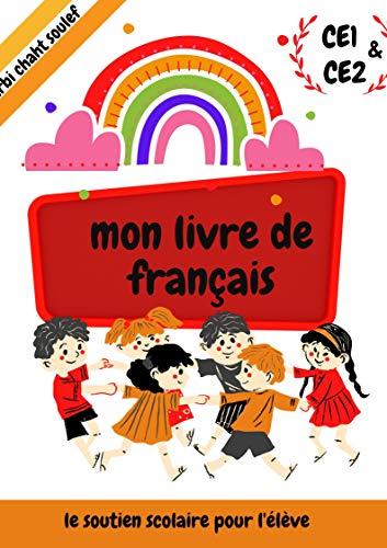 mon livre de Français, soutien scolaire pour l'élève CE1&CE2: programme de Français cours+exercices,