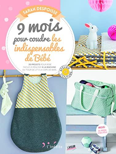 9 mois pour coudre les indispensables pour votre bébé: 20 projets pour bébé faciles à réaliser à la machine du tour de lit à la cape.