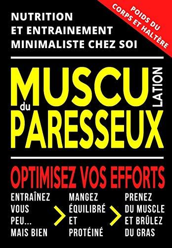 Musculation du Paresseux: Entraînement Minimaliste Maison | Méthode Poids du Corps & Haltère | Nutrition Sportive Prise de Masse Musculaire & Perte de Gras | Programme Distinct Homme & Femme