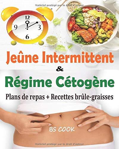 Jeûne Intermittent et Régime Cétogène: 2 livres en 1 pour perdre du poids rapidement et améliorer votre santé au quotidien avec 2 Plans de repas distincts de 28 jours + 38 Recettes brûle-graisses