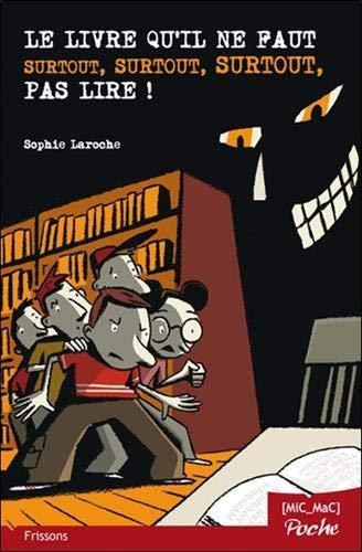 Le livre qu'il ne faut surtout, surtout, surtout, pas lire ! (poche)