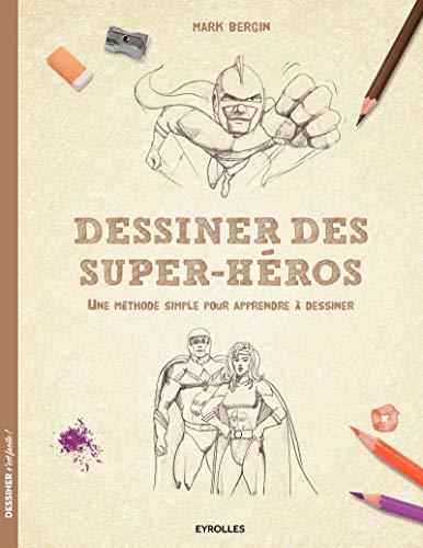 Dessiner des super-héros: Une méthode simple pour apprendre à dessiner.