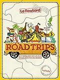 Road Trips, 40 itinéraires sur les plus belles routes du monde