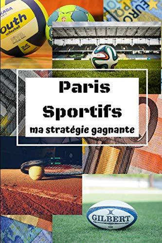 Paris sportifs ma stratégie gagnante: carnet de suivi de pari sportif/des fiches bilans/le tableau des paris
