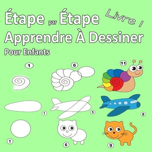 Étape par Étape Apprendre À Dessiner Pour Enfants Livre 1: Des images simples, imiter selon les instructions, pour les débutants et les enfants