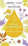 Le petit guide des huiles essentielles : Se soigner au quotidien