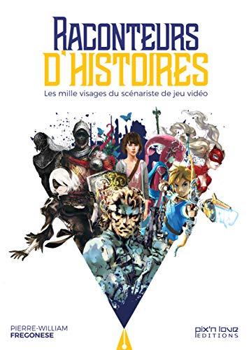 Raconteurs d'Histoires : les 1000 Visages du Scenariste de Jeu Video