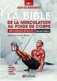 La bible de la musculation au poids de corps: Tome 1 - Guide des mouvements : 480 exercices détaillés (ALIMENTATION/NU)
